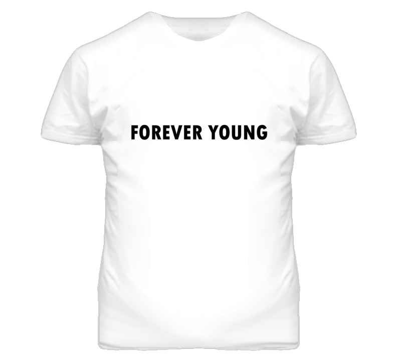 Forever young popular song t shirt