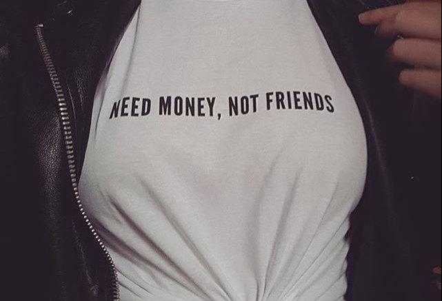 Need Money, Not Friends T-shirt, Unisex, Trending Slogan T