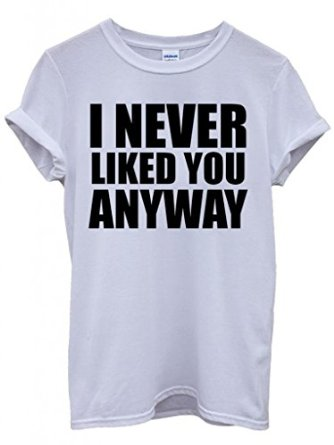 Amazon.com: i never liked you anyway cool funny hipster swag white men women unisex top t