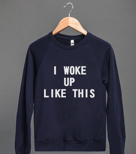 I Woke Up Like This | Crew Neck Sweatshirt | Skreened