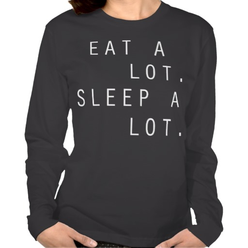 Eat A Lot. Sleep A Lot. T Shirts | Zazzle.co.uk