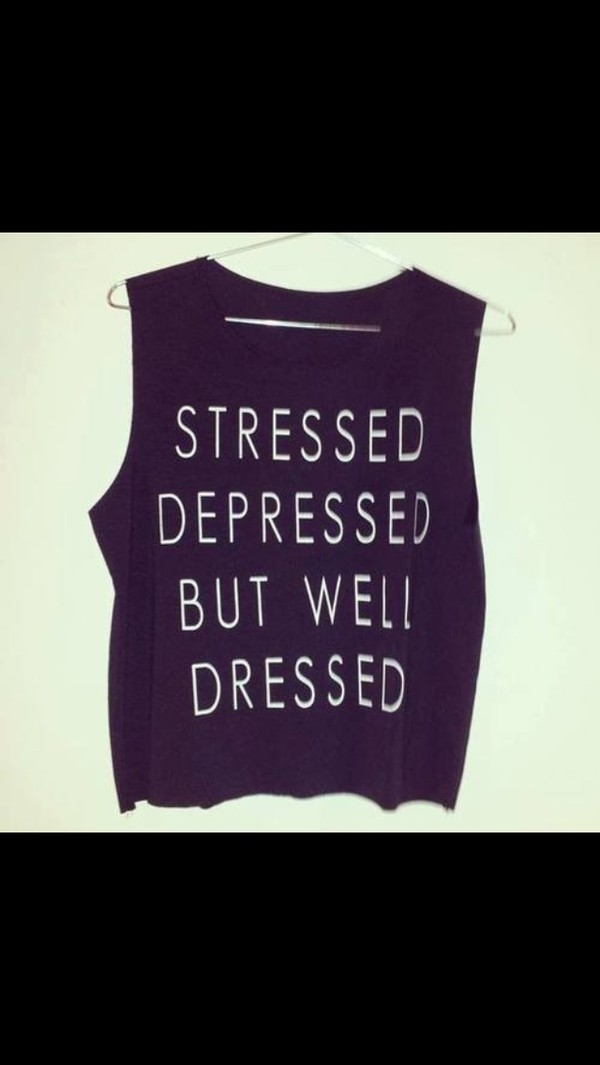 tank top stressed depressed but well dressed