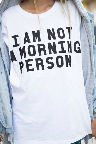 shirt shorts underwear i am not a morning person not mornings black white flowy white tee white t-shirt t-shirt funny shirt black and white white sweat tumblr tumblr girl tumblr clothes tumblr shirt oversized shirt sweater jumper blouse am person quote on it shirt with text print denim jacket tekst i'm not a morning person white t shirt with words