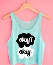 top,blue okey top,tfios croptop,the fault in our stars,blue,tumblr,cute,girly,crop tops,light blue,style,hipster,tumblr girl,shirt,tank top,quote on it,shorts