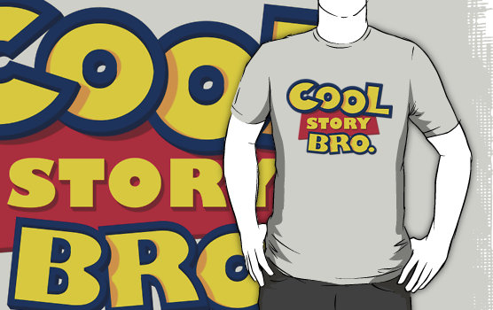 """""""cool story bro. (the sequel)"""" t"""