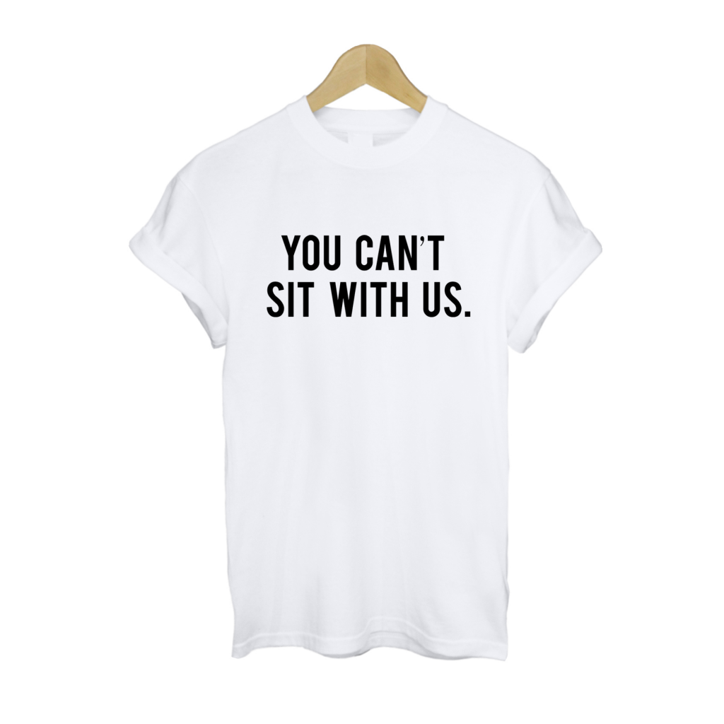 You Can't Sit With Us T Shirt » Free UK Delivery   10% Off Promo
