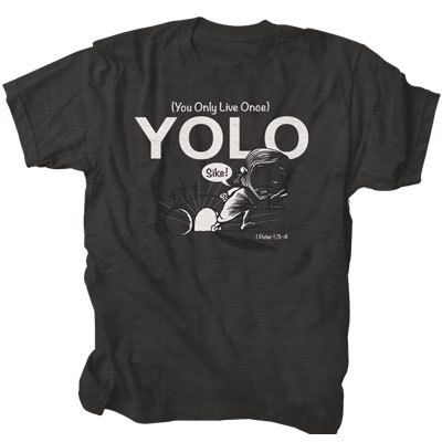 Yolo you only live once funny christian shirt