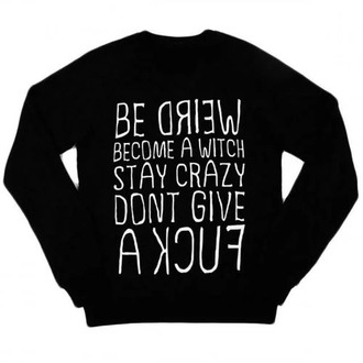 sweater be weird become a witch stay crazy dont give a fuck sweatshirt black sweater black sweatshirt
