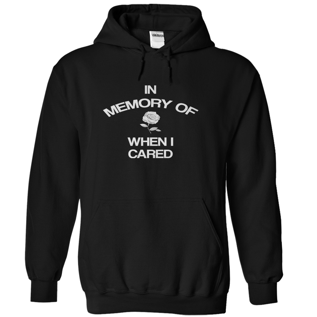 In Memory Of When I Cared T-Shirt & Hoodie