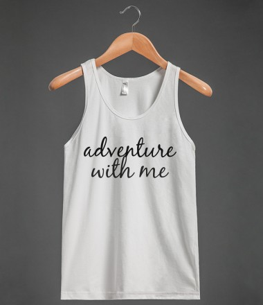 adventure with me - glamfoxx.com - Skreened T-shirts, Organic Shirts, Hoodies, Kids Tees, Baby One-Pieces and Tote Bags Custom T-Shirts, Organic Shirts, Hoodies, Novelty Gifts, Kids Apparel, Baby One-Pieces | Skreened - Ethical Custom Apparel