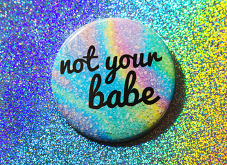 jewels holographic pin button tumblr grunge 90s style pastelr ainbow not your babe rainbow pastel kawaii not your bae lgbt