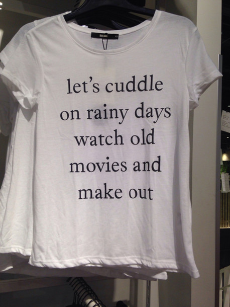 shirt white t-shirt blouse cuddle rainy days old movies t-shirt white shirt t-shirt graphic tee graphic tee trendy trendy trendy fashion inspo fashion  inspo chill blogger blogger blogger love quotes tank top make out netflix graphic tee cute nice let's make out