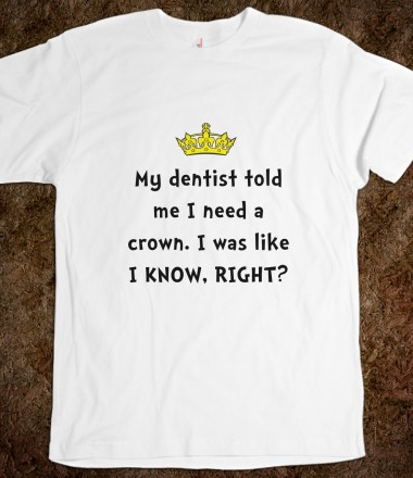 Dentist Crown - Spot Of Tees - Skreened T-shirts, Organic Shirts, Hoodies, Kids Tees, Baby One-Pieces and Tote Bags Custom T-Shirts, Organic Shirts, Hoodies, Novelty Gifts, Kids Apparel, Baby One-Pieces | Skreened - Ethical Custom Apparel