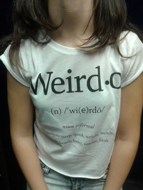 t-shirt weird weirdo stay weird black and white freak crazy creep spook loony cool teenagers crazy t-shirt
