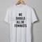 We should all be feminists awesome tshirt tanktop sweatshirt hoodie unisex