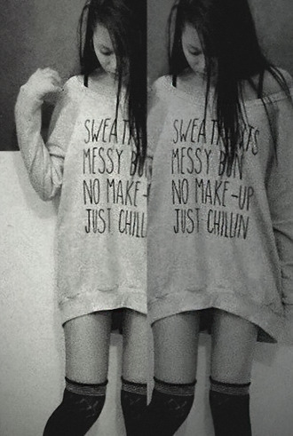 sweater just chillin cute casual top tumblr sweatshirt quote on it messy bun make-up tumblr girl black and white shirt tumblr shirt socks knee high socks stockings instagram girly clothes