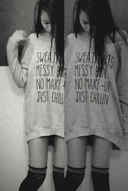 Cute casual top tumblr sweatshirt quote on it messy bun make up tumblr