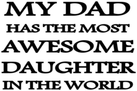 My Dad Has The Most Awesome Daughter In The World T Shirt | Cheap Funny T Shirts ~  Pop Culture T Shirts ~ Baby Onesies ~ Xray Skeleton Baby Tops ~ Funny Maternity Tops