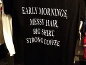 shirt,early morning,mornings,coffee,strong coffee,quote on it,messy hair,black and white,black,white,black and white shirt,dress,phone cover