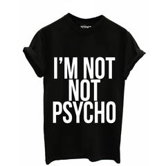 I'm Not Not Psycho Tee