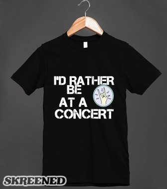 I'd rather be at a concert | Fitted T-shirt | Skreened
