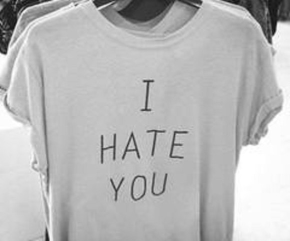 t-shirt white tee tshirt i hate you top quote on it clothes