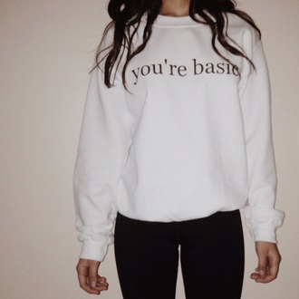 crewneck sweatshirt hoodie brandy melville quote on it youre basic sweater shirt crew sweatshkrt chinese cyber monday sales basic yourebasic etsy top sock trendy hipster wishlist rose wholesale white sweater you're basic tumblr girl dope sarcasm funny tumblr sweater hippie thanksgiving swag style graphic top graphic sweater crewneck sweatshirt white top