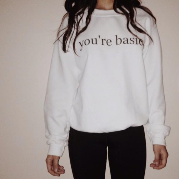 Shirt crewneck sweatshirt hoodie brandy melville quote on it youre basic sweater crew ...
