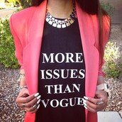 t-shirt,white,black,pink,fashion,quote on it,vogue,skreened,jewels,www.ebonylace.net,ebonylacefashion,cardigan,vogue magazine,jacket,shirt,issues,top,typo,more issues than vogue,coat,more,hot,funny,white letters,than,blazer,graphic tee,necklace,style,black t-shirt,more issues than vogue top,band t-shirt,print,white t-shirt,blouse