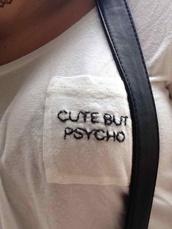 t-shirt,white cute but psycho,white shirt,shirt,top,white t-shirt,cute but psycho,blouse,cute top,tumblr shirt,cute but psycho shirt bitc and white pocket tumblr treny cute