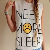 t-shirt,smiley,tumblr,punk,rock,metal,smile,yellow,need more sleep,white,quote on it,top,tank top,funny,summer outfits,teenagers,festival,summer top,cool girl style,fashion,back to school,tumblr clothes,sleeveless,trendy,hipster,attitude,pajamas,shirt,graphic tee,sad face,sleeveless top,grunge,muscle tee,tumblr shirt,white t-shirt