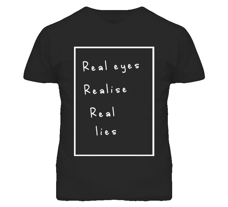 Real eyes realise real lies graphic t shirt