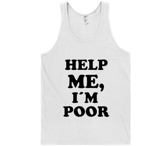 top tank top quote on it poor help me i'm poor shirtoopia racerback swag hipster white tank top casual guys mens t-shirt