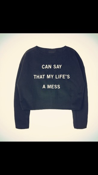 shirt long sleeved black can say my life's a mess sweatshirt white black and white sleeves t shirt fashion