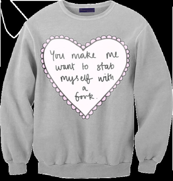 heart t-shirt you make me want to stab myself with a fork jumper