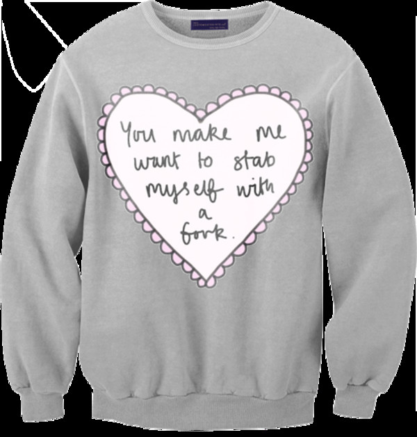 t-shirt you make me want to stab myself with a fork jumper heart galentines day