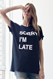 t-shirt,graphic tee,sorry im late,late,sarcastic,graphic top