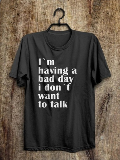 shirt t-shirt t-shirt bad day quote on it black shirtoopia guys rad tumblr unisex alternative