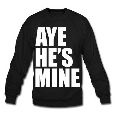 AYE HE'S MINE T-Shirt | Spreadshirt | ID: 9684734