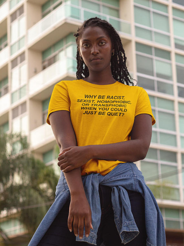 t-shirt why be racist sexist homophobia transphobic racism racist just be quet magic ant shirts shirt t-shirt t-shirt instagram pinterest womens outfit gift ideas