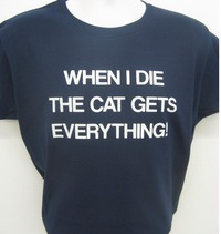When i die the cat gets everything funny cats ladies tee shirt