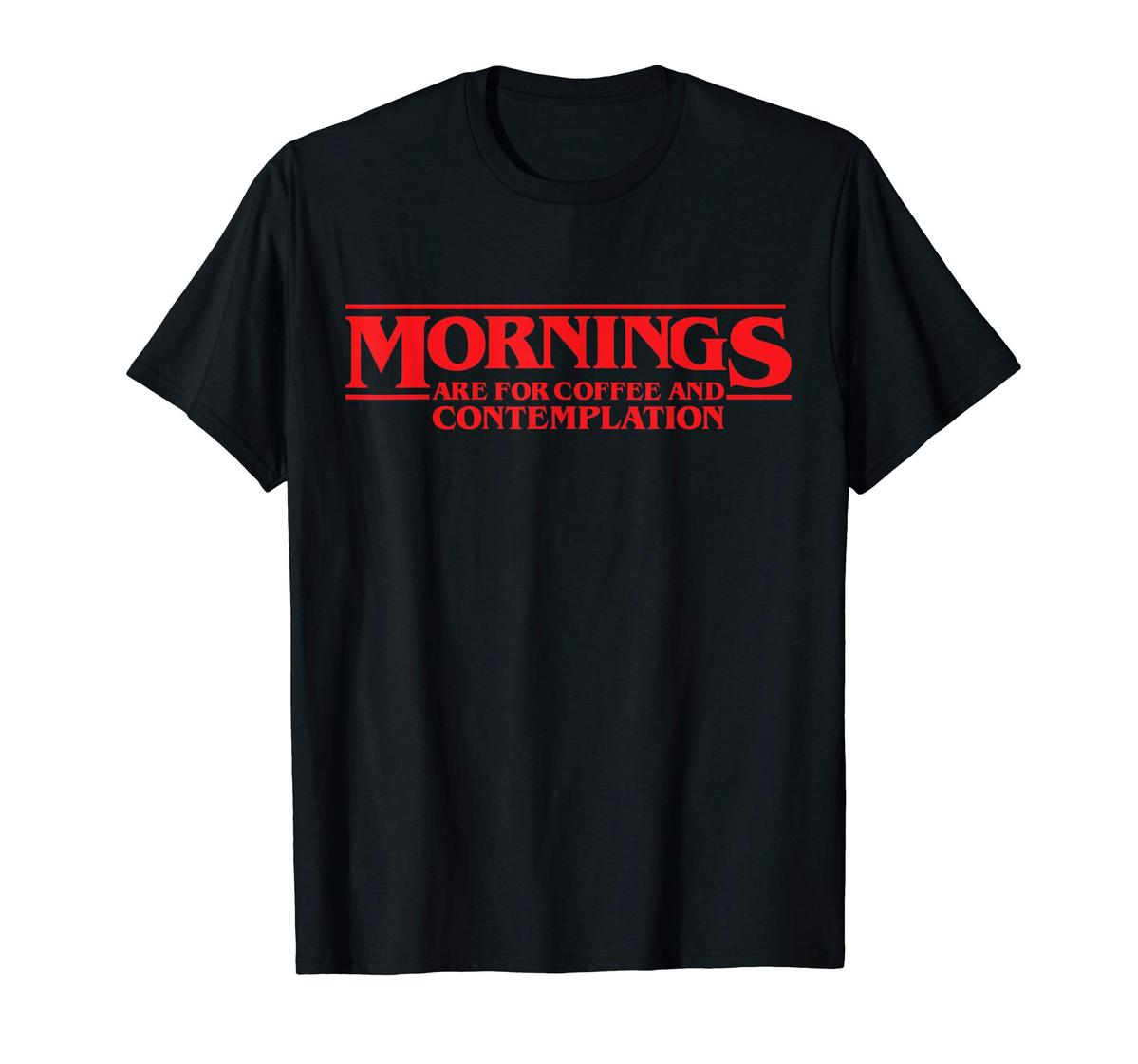 Morning Are For Coffee And Contemplation Hot 2019 T-Shirt