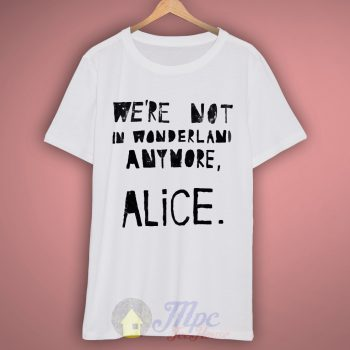 Alice In Wonderland Quote T Shirt – Mpcteehouse.com