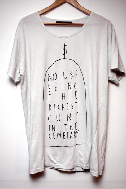 t-shirt tumblr white shirt white t-shirt shirt white loose graphic tee pinterest tumblr black and white death cemetary t-shirt women no use being the richest cunt in the cemetary tees cunt cemetery