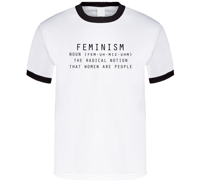 f369f7d7b Feminism Noun Definition The Radical Notion That Women Are People Fun Womens  Rights T Shirt