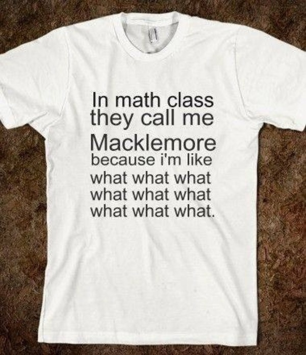 t-shirt white t-shirt macklemore funny shirt skreened