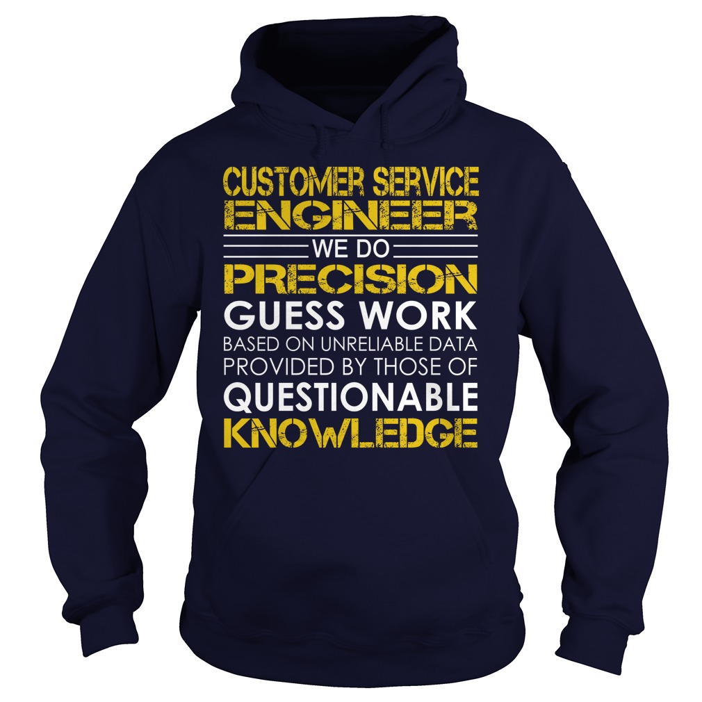 Customer Service Engineer We Do Precision Guess Work Knowledge T-Shirt, Hoodie