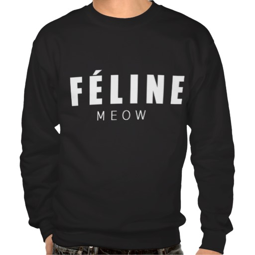 FÉLINE meow Pull Over Sweatshirt from Zazzle.com