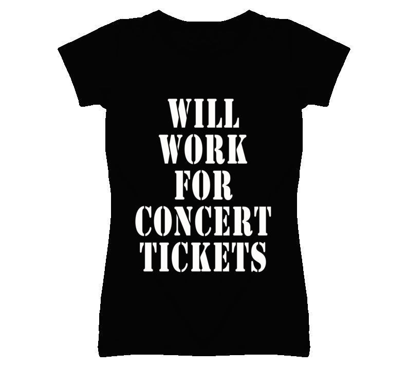 Will Work For Concert Tickets Graphic T Shirt