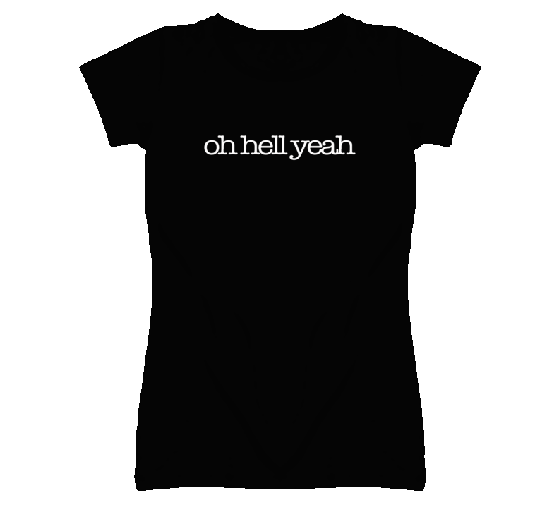 Oh Hell Yeah Fun Graphic T Shirt
